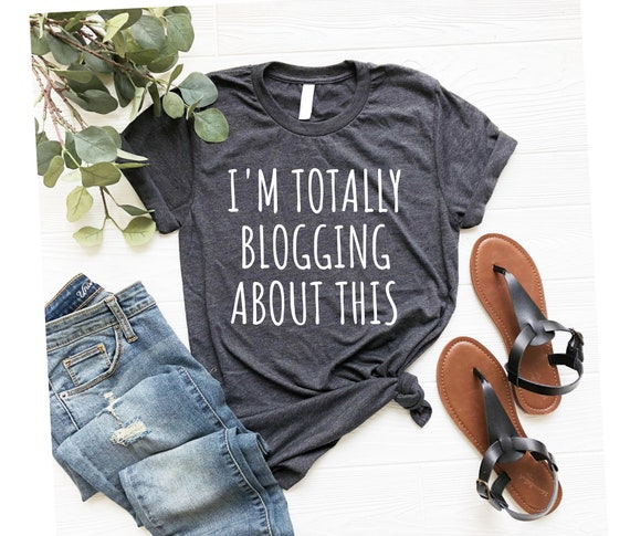 Blogging Shirt Writer Shirt Blogger Shirt Blogger Gift