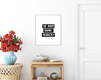 If Not Now When Printable Art 8x10/16x20/24x30inch Black, Motivational Quote Poster, Typography Art, Printable Wall Art