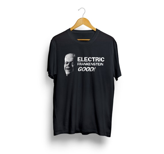 ELECTRIC FRANKENSTEIN GOOD! shirt