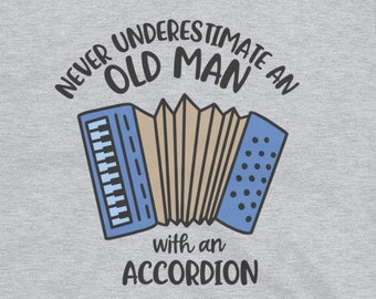 Never Underestimate An Old Man with an Accordion T-Shirt for Music Lovers, Musicians, Accordionist, & Band Members.