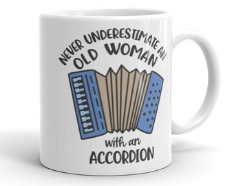 Never Underestimate An Old Woman with an Accordion, 11oz Mug for Music Lovers, Musicians, Accordionist, & Band Members.