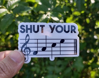 Shut Your Face, Musical Notes, Scale, Vinyl, Laptop, MacBook, Car, Water Bottle, Waterproof Sticker