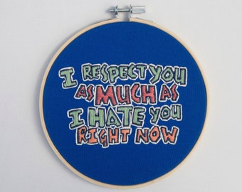 """Superstore Dina Quote Embroidery Hoop - I Respect You As Much As I Hate You Right Now - Funny TV Show - 6"""" Hoop - Handmade"""