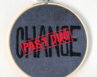 """Change Past Due Stamp - Black Lives Matter Embroidery - Handmade - Hoop Art - Hand Dyed Fabric - ALL PROFITS DONATED - 6"""" Hoop"""