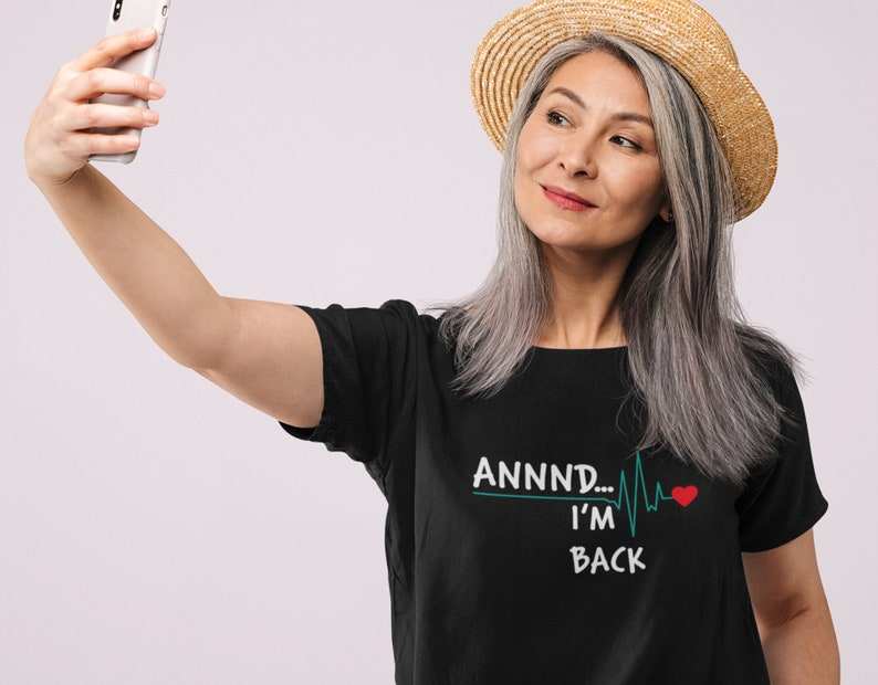 Annnd. I'm Back Unisex Shirt Get Well Gift heart attack image 1