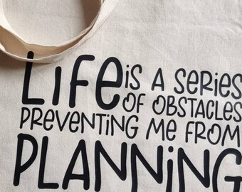 Totebag - Life is series of obstacles preventing me from planning - Organic Cotton, Natural Colored Cotton Totebag - Black Text