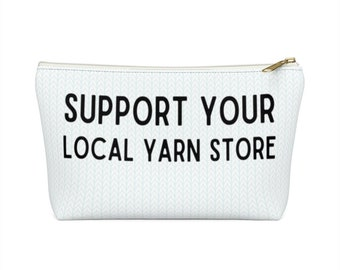 Support Your Local Yarn Store Accessory Pouch w T-bottom