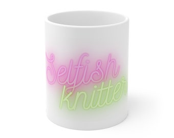 Selfish Knitter Neon Sign Mug 11oz