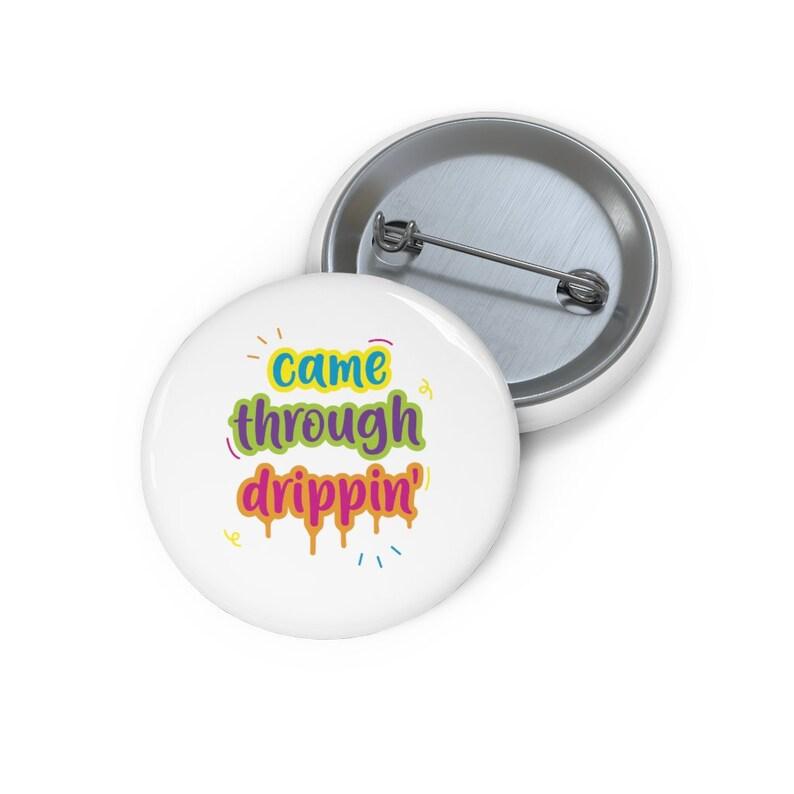 Button Set Came Through Drippin Button Funny Pin Came Through Drippin  Pin Lapel Pin Hat Pin Lapel Pins Enamel Pins