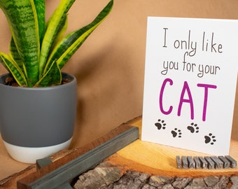 """I Only Like You For Your Cat 5""""x7"""" blank letterpress greeting card"""