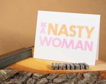 "Be A Nasty Woman 4.25""x5.5"" blank letterpress note card"