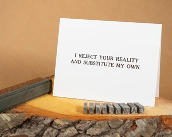 """I Reject Your Reality and Substitute My Own 4.25""""x5.5"""" blank letterpress note card"""