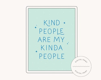 Kind People Are My Kinda People - Hand Lettered Printable with 2 sizes (DIGITAL DOWNLOAD)