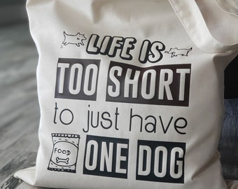 Life is too short to have one dog tote Bag- 100% Cotton Organic-htv-heat press-grocery bag-eco friendly-dog lovers-dog mom-treat bag