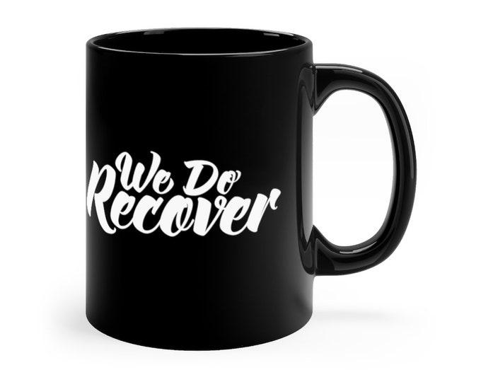 We Do Recover 11oz Mug
