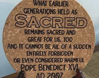 Pope Benedict XVI quote What earlier generations held as sacred remains sacred Laser Engraved Cork Trivet Kitchen Accessory TLM Summorum