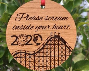 Please Scream Inside Your Heart rollercoaster solid cherry hardwood laser engraved ornament 2020 pandemic Japan's advice meme virus meme