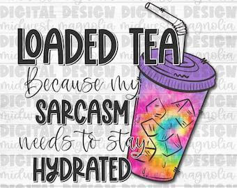Loaded Tea, Sublimation PNG, PNG Digital Download, Loaded Tea PNG, Waterslide Png, Digital Design, Printable File, Funny Png, Tie-Dye Png