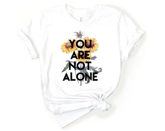You Are Not Alone Shirt | Mental Health | Normalize | De-Stigmatize | Therapist Graphic Tee | Therapist Gift