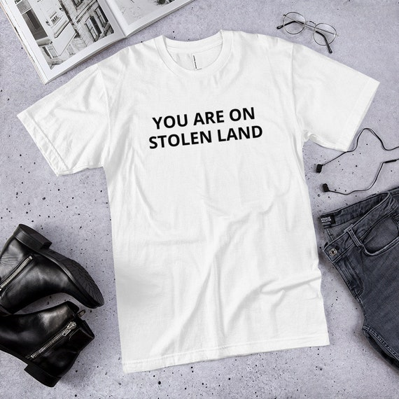 You are on stolen land - T-Shirt