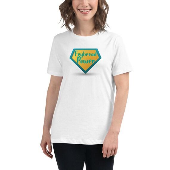 Frybread Power - Women's Relaxed T-Shirt