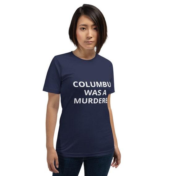 Columbus was a Murderer - Short-Sleeve Unisex T-Shirt