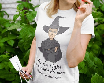 We do right, we don't do nice, granny weatherwax tee, mistress weatherwax shirt, Equal Rites, ankh morpork tee, wyrd sisters, witch t-shirt