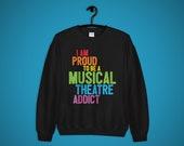 Musical Theater Addict Unisex Sweatshirt, Broadway Pride, Rainbow, Theater Nerd Gift, Cozy and Soft