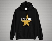 Rise Up Unisex Hoodie, Hamilton Musical, Broadway Show, Theater Gift, My Shot Lyrics, Gold Star, Sweatshirt