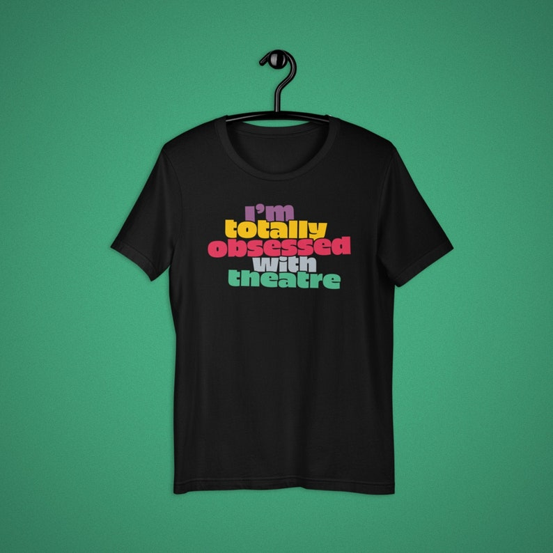 Totally Obsessed with Theatre Shirt Broadway Musicals Black