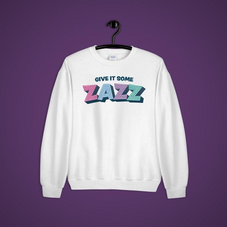 Give It Some Zazz Unisex Sweatshirt The Prom Musical White