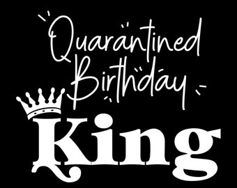 Men S Quarantine Birthday Shirt Quarantine Birthday King Etsy