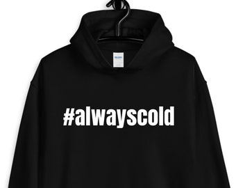 hashtag #alwayscold hoodie / sweater people / if you're always cold / unisex hoodies / black hoodies / warm gifts / funny gifts / sarcasm