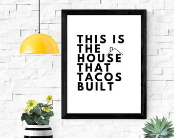 """this is the house that tacos built printable wall art / instant download / sarcastic wall art / home decor / 5x7"""" / 8x10"""" / 11x14"""" / 18x24"""""""
