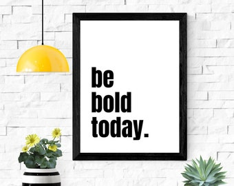 """be bold today printable wall art / instant download / inspirational wall art / home decor / 5x7"""" / 8x10"""" / 11x14"""" / 18x24"""""""