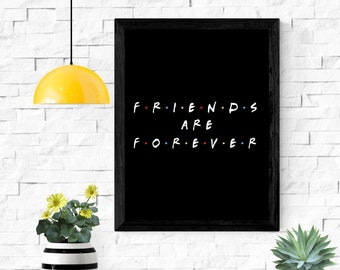 """friends are forever printable wall art / instant download / friends tv show / friends wall art / home decor / 5x7"""" / 8x10"""" / 11x14"""" / 18x24"""""""