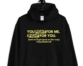 you fight for me. I fight for you. hoodie / equal rights hoodie / equal rights for all / fight for equality / fight for justice/ inspiration