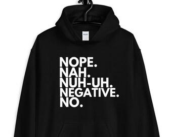 nope. nah. nuh-uh. negative. no. hoodie / casual hoodie / funny hoodies / unisex hoodies / black hoodies / sarcastic phrases / funny gifts