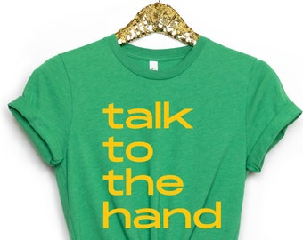 talk to the hand t-shirt / i love the 90s tees / retro t-shirts / retro tees / 90s gifts / old school gifts / graphic tee / the 90s