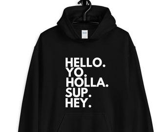 hello. yo. holla. sup. hey. hoodie / casual hoodie / funny hoodies / unisex hoodies / black hoodies / sarcastic phrases / funny gifts
