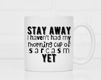 stay away I haven't had my morning cup of sarcasm yet mug / sarcastic gifts / sarcasm mugs / funny mugs / sarcastic mugs / coffee mugs/mugs