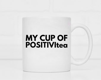 my cup of positivitea mug / inspirational gifts / inspirational mugs / positive mugs / tea mugs / mugs for gifts / gifts for tea lovers