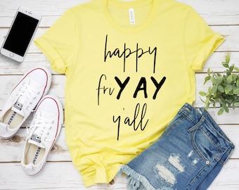 happy friyay y'all t-shirt / tgif tees / thank god it's friday / it's friday tees / friday gifts / office gifts / party tees / happy tees