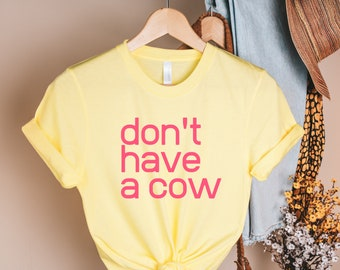 don't have a cow t-shirt / i love the 80s tees / retro t-shirts / retro tees / 80s gifts / old school gifts / graphic tee / 80s phrases
