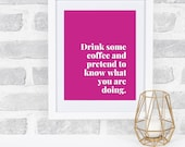 Drink some coffee and pretend to know what you are doing - Pink Print, Office, Boss Babe, Poster Wall Art, Cubicle, Work