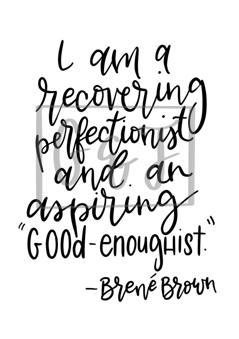 Brene Brown Quote Good-Enoughist. #brenebrown #quotes #handletteredquote #inspirationalquote #perfectionism