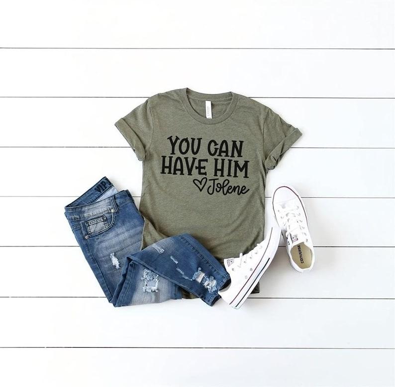 Love Jolene Shirt You Can Have Him
