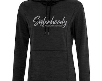 SisterhoodyTM #TheFutureIsFemale Empowerment Hoody for the Empowered Woman