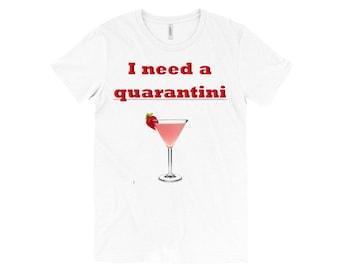 I Need A Quarantini T-Shirt