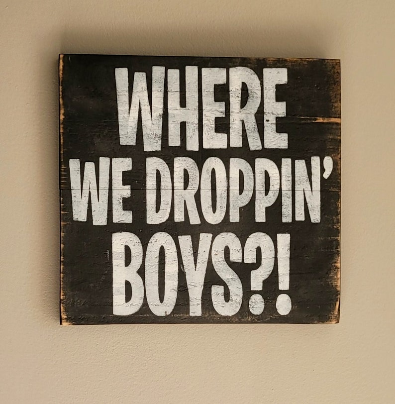 """1. """"Where we dropping, boys"""" Video Game Wooden Sign"""